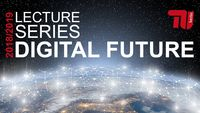 "TU Berlin - Lecture Series ""Digital Future"" (2018/2019)"